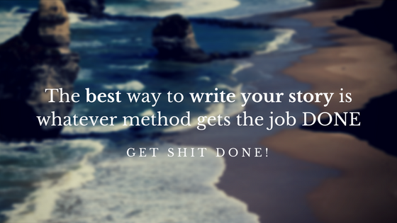 The best way to write your story is whatever method gets the job done